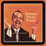 15 Super Mambos Con Damaso Pérez Prado Y Su Orquesta (Versiones Originales) Songs