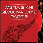 Mera Sikhi Sidak Na Jaye-Part 2 Songs