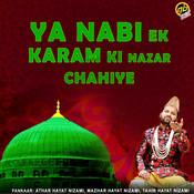 Ya Nabi Ek Karam Ki Nazar Chahiye Song