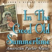 Reader's Digest Music:  In The Good Old Summertime - American Parlor Music Songs