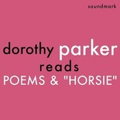 Dorothy Parker Reads Poems And Horsie - The Complete 1956 Spoken Arts Recordings Songs