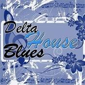 Delta House Blues Songs