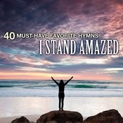 40 Must-Have Favorite Hymns: I Stand Amazed Songs