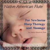 Native American Flute For Newborns, Sleep Therapy & Massage (80 Minutes Of Music For Babies, Sleep Therapy, Massage & New Age) Songs
