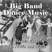 Big Band Dance Music: 30 Classic Songs Of The 1940s And 1950s Songs