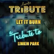 Burn It Down (A Tribute To Linkin Park) Songs
