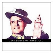 20th Songs Of Angelillo Songs