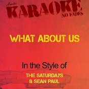 What About Us (In The Style Of The Saturdays & Sean Paul) [Karaoke Version] - Single Songs