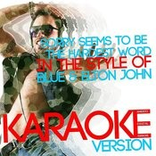 Sorry Seems To Be The Hardest Word (In The Style Of Blue & Elton John) [Karaoke Version] - Single Songs