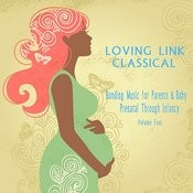 Bonding Music For Parents & Baby (Classical) : Prenatal Through Infancy [Loving Link] , Vol. 4 Songs