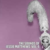 The Sounds Of Jessie Matthews, Vol. 4 Songs