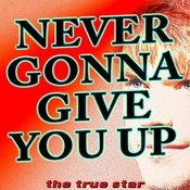 Never Gonna Give You Up (Originally Performed By Rick Astley) [Karaoke Version] Song
