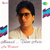 Manzil Talat Aziz In Concert Songs