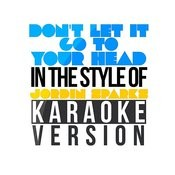 Don't Let It Go To Your Head (In The Style Of Jordin Sparks) [Karaoke Version] Song