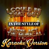 I Could Be That Guy (In The Style Of Sister Act The Musical) [Karaoke Version] - Single Songs