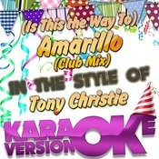(Is This The Way To) Amarillo (Club Mix) [In The Style Of Tony Christie] [Karaoke Version] - Single Songs