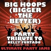 Big Hoops (Bigger The Better) [Party Tribute To Nelly Furtado] Songs