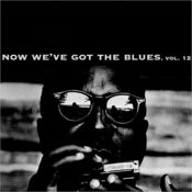 Now We've Got The Blues, Vol. 12 Songs