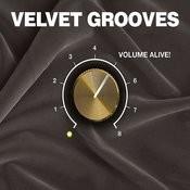 Velvet Grooves Volume Alive! Songs
