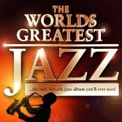 40 - Worlds Greatest Jazz – The Only Smooth Jazz Album You'll Ever Need Songs