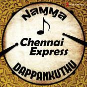 Namma Chennai Express Dappankuthu Songs