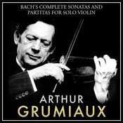 Bach's Complete Sonatas And Partitas For Solo Violin: Arthur Grumiaux Songs