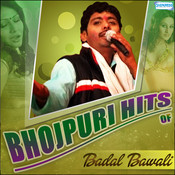 Bhojpuri Hits of Badal Bawali Songs