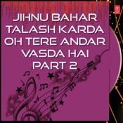 Jihnu Bahar Talash Karda Oh Tere Andar Vasda Hai Part 2 Songs
