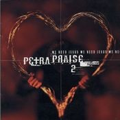Petra Praise 2 - We Need Jesus Songs