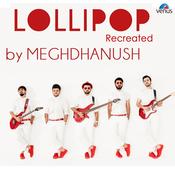 Lollipop Recreated By Meghdhanush Songs