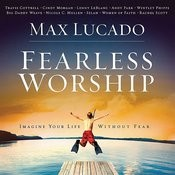 Max Lucado: Fearless Worship Songs