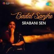 Badal Sanjhe - Srabani Sen Songs