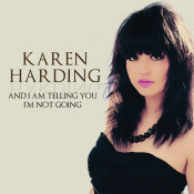 Karen Harding And I Am Telling You Im Not Going Songs