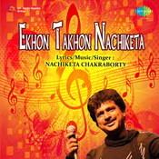Ekhon Takhon - Nachiketa Songs