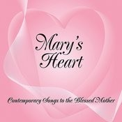 Mary's Heart - Contemporary Songs To The Blessed Mother Songs