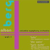 Music Of Alban Berg: Vol. 1: Lulu: Four Symphonic Exerpts, Der Wein, Lyric Suite: Three Movements For String Orchestra Songs