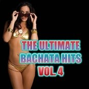 The Ultimate Bachata Hits Vol. 4 Songs