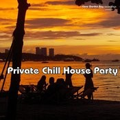 Private Chill House Party Songs