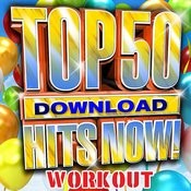Top 50 Download Hits Now! - Workout Songs