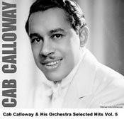 Cab Calloway & His Orchestra Selected Hits Vol. 5 Songs