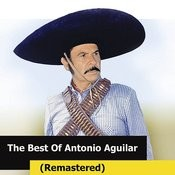 The Best Of Antonio Aguilar (Remastered) Songs
