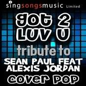 Got 2 Luv U (Tribute To Sean Paul Feat Alexis Jordan) Songs