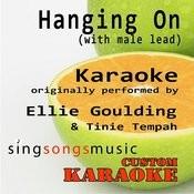 Hanging On (With Male Lead) [Originally Performed By Ellie Goulding & Tinie Tempah] [Karoake Audio Version] Songs