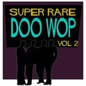 Super Rare Doo Wop, Vol. 2 Songs