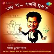 Aar Sha Bangali Habo Na Kharaj Mukherjee Songs