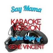Say Mama (In The Style Of Gene Vincent) [Karaoke Version] - Single Songs