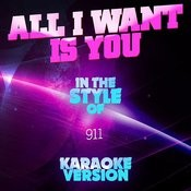 All I Want Is You (In The Style Of 911) [Karaoke Version] Song