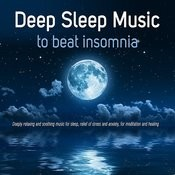 Deep Sleep Music To Beat Insomnia: Deeply Relaxing And Soothing Music For Sleep, Relief Of Stress And Anxiety, For Meditation And Healing Songs