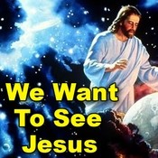 We Want To See Jesus Songs