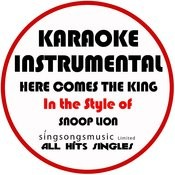 Here Comes The King (In The Style Of Snoop Lion) [Karaoke Instrumental Version] Song